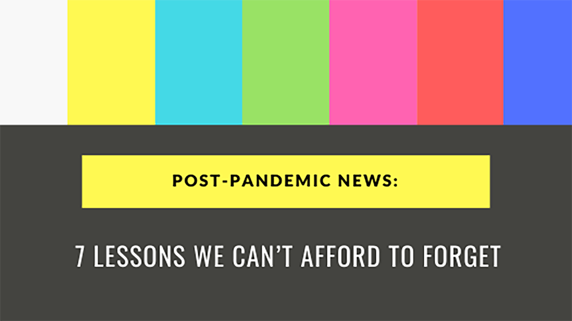 TV color bars with text that reads 7 Lessons We Can't Afford to Forget